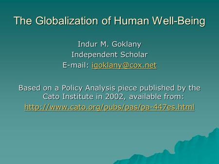 The Globalization of Human Well-Being Indur M. Goklany Independent Scholar    Based on a Policy Analysis piece published.