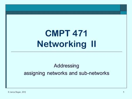 1 CMPT 471 Networking II Addressing assigning networks and sub-networks © Janice Regan, 2012.
