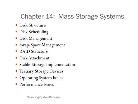 Chapter 14: Mass-Storage Systems Operating System Concepts Disk Structure Disk Scheduling Disk Management Swap-Space Management RAID Structure Disk Attachment.