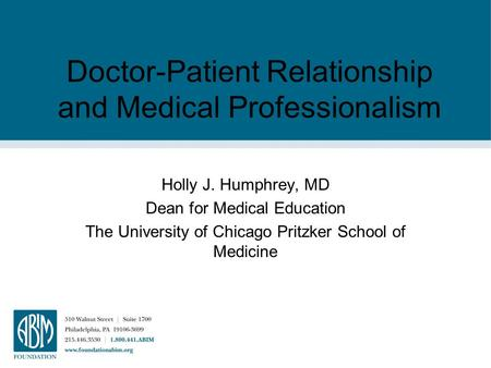 Doctor-Patient Relationship and Medical Professionalism Holly J. Humphrey, MD Dean for Medical Education The University of Chicago Pritzker School of Medicine.