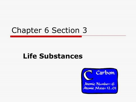 Chapter 6 Section 3 Life Substances. Carbon in Organisms  Carbon has the ability to bond to itself and many other elements  Carbon can form single,