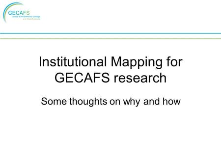 Institutional Mapping for GECAFS research Some thoughts on why and how.