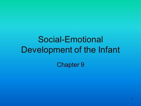 1 Social-Emotional Development of the Infant Chapter 9.