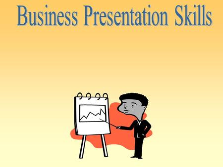 OBJECTIVE Acquire tools and techniques for effective planning, preparation and delivery of business presentations.