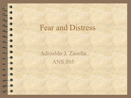 Fear and Distress Adroaldo J. Zanella ANS 305. Objectives 4 1) to understand the concept of homeostatic control 4 2) to explore the inter- relationships.