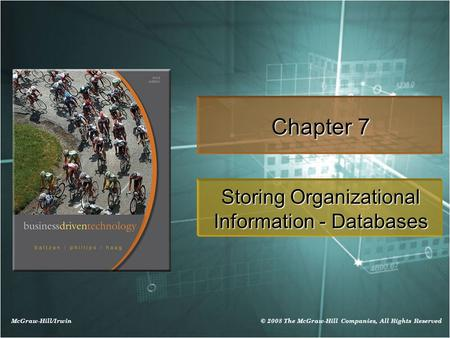 McGraw-Hill/Irwin © 2008 The McGraw-Hill Companies, All Rights Reserved Chapter 7 Storing Organizational Information - Databases.