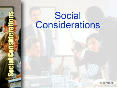 Social Considerations 2E-01-P310-EP. Describe the importance of identifying audiences which require specific, unique communication efforts Analyze and.