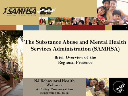 The Substance Abuse and Mental Health Services Administration (SAMHSA) Brief Overview of the Regional Presence NJ Behavioral Health Webinar A Policy Conversation.