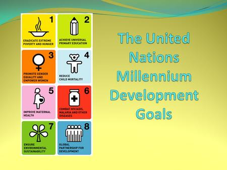  The eight Millennium Development Goals  Their purpose  Reasons why they are important  Evaluate the progress towards the Millennium Development Goals.