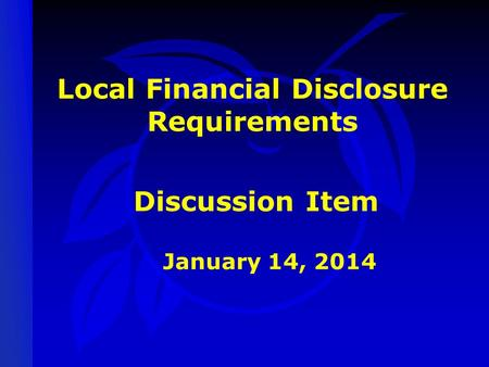 Local Financial Disclosure Requirements January 14, 2014 Discussion Item.