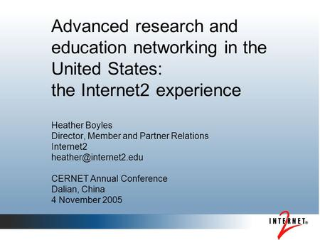 Advanced research and education networking in the United States: the Internet2 experience Heather Boyles Director, Member and Partner Relations Internet2.
