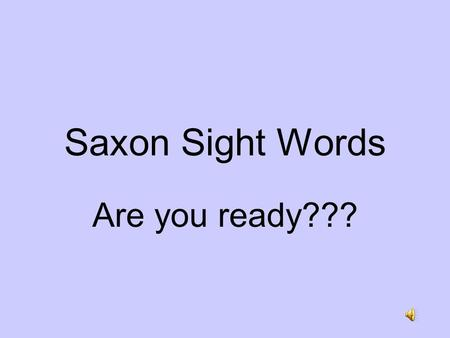 Saxon Sight Words Are you ready??? to do you your.