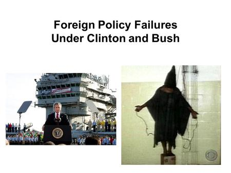"Foreign Policy Failures Under Clinton and Bush. I. The Clinton Era: ""Damned if you do, damned if you don't"" A. The Dangers of Intervention: Black Hawk."