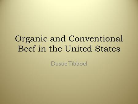 Organic and Conventional Beef in the United States Dustie Tibboel.