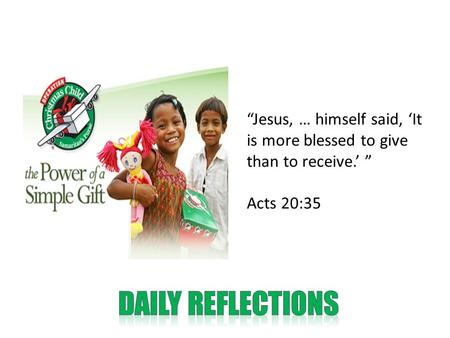 """Jesus, … himself said, 'It is more blessed to give than to receive.' "" Acts 20:35."