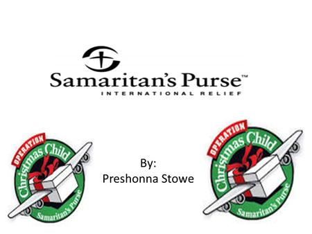 SamarSamar By: Preshonna Stowe. What is the Charity? For over 40 years, Samaritan's Purse has done its utmost to follow Christ's command by going to aid.