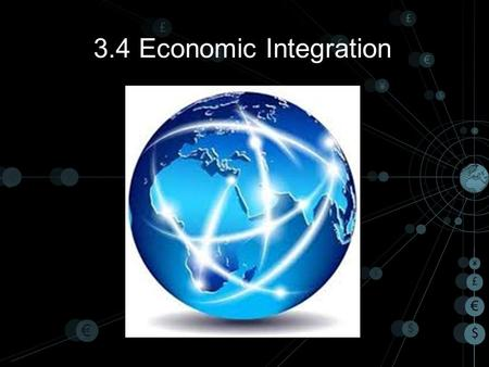 3.4 Economic Integration. Economic Integration What is economic integration? Preferential trade agreements Trading blocs Monetary unions.
