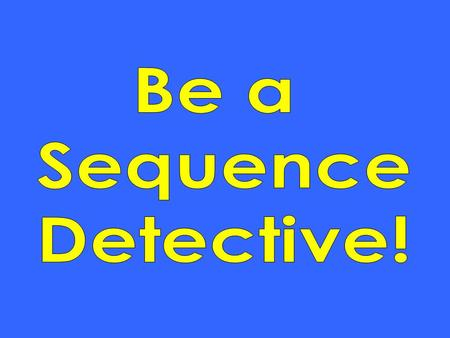 Be a Sequence Detective!.