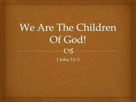 1 John 3:1-3.   1 See how great a love the Father has bestowed on us, that we would be called children of God ; and such we are. For this reason the.