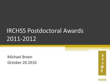 IRCHSS Postdoctoral Awards 2011-2012 Michael Breen October 26 2010.
