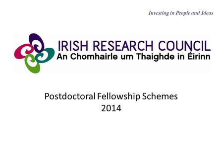 Postdoctoral Fellowship Schemes 2014 Investing in People and Ideas.