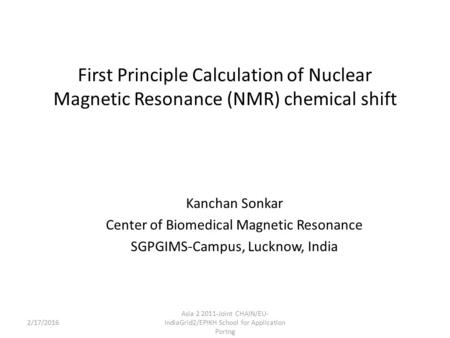 First Principle Calculation of Nuclear Magnetic Resonance (NMR) chemical shift Kanchan Sonkar Center of Biomedical Magnetic Resonance SGPGIMS-Campus, Lucknow,