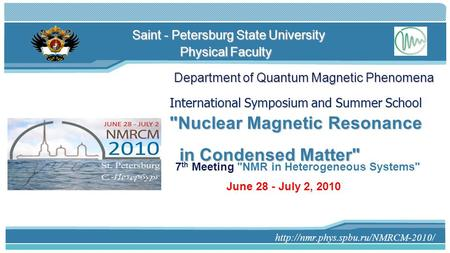 Saint - Petersburg State University International Symposium and Summer School Nuclear Magnetic Resonance in Condensed.