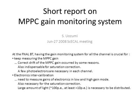 Short report on MPPC gain monitoring system S. Uozumi Jun-27 2008 ScECAL meeting At the FNAL BT, having the gain monitoring system for all the channel.