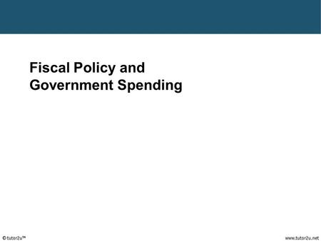 Fiscal Policy (Government Spending) Fiscal Policy and Government Spending.