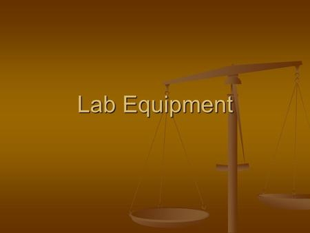 Lab Equipment. Beaker Holds chemicals during mixing, heating, and storage Acts like a bowl Inaccurate measuring device.