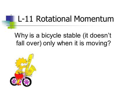 L-11 Rotational Momentum Why is a bicycle stable (it doesn't fall over) only when it is moving?