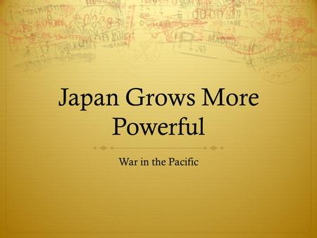 Japan Grows More Powerful War in the Pacific. Japan Becomes More Powerful  After Pearl Harbor, Tojo was certain Japan would become the most powerful.