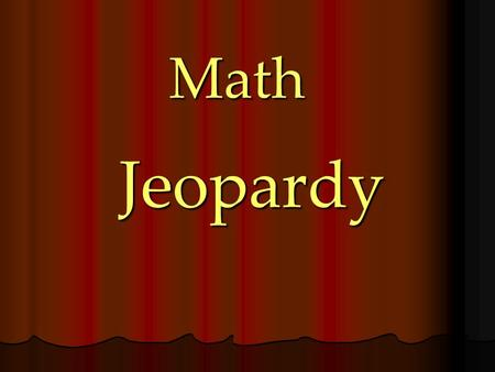 Jeopardy Math 100 100 100 100 100 500 400 300 200 500 400 300 200 500 400 300 200 500 400 300 200 500 400 300 200 Find the Number Linear Equation Factor.