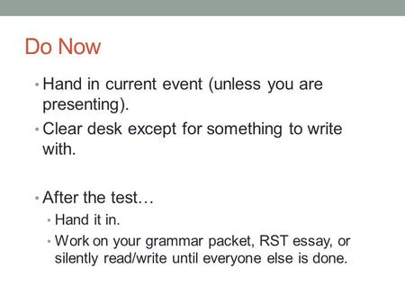 Do Now Hand in current event (unless you are presenting). Clear desk except for something to write with. After the test… Hand it in. Work on your grammar.