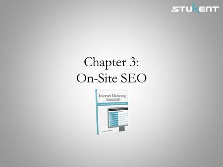 Chapter 3: On-Site SEO. Chapter Objectives Identify the keywords that would be most worthwhile for a website to target in its search engine optimization.