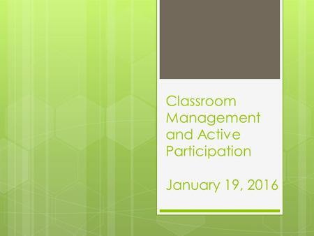 Classroom Management and Active Participation January 19, 2016.