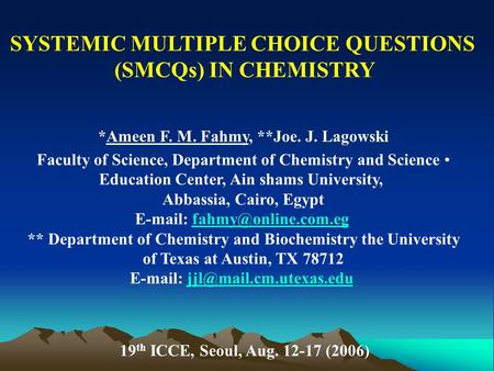 SYSTEMIC MULTIPLE CHOICE QUESTIONS (SMCQs) IN CHEMISTRY *Ameen F. M. Fahmy, **Joe. J. Lagowski Faculty of Science, Department of Chemistry and Science.