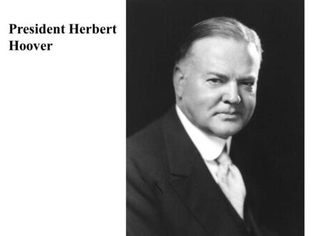President Herbert Hoover. The Election of 1928 Prohibition Hoover: Dry Smith: Wet Religion Smear campaign against Smith who believed the Catholic Church.
