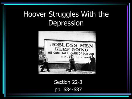 Hoover Struggles With the Depression Section 22-3 pp. 684-687.