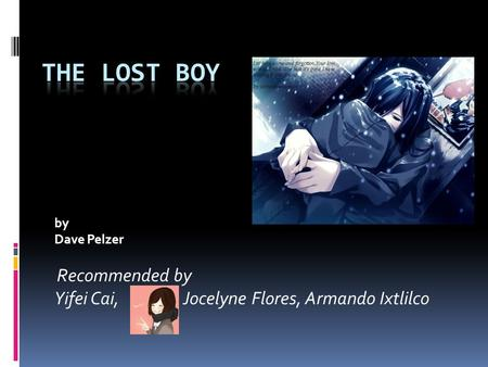 By Dave Pelzer Recommended by Yifei Cai, Jocelyne Flores, Armando Ixtlilco.
