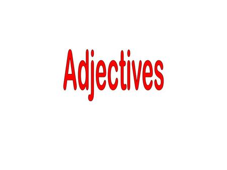 An adjective describes a noun. Adjectives can name colors, shapes, sizes, quantities, and kind.