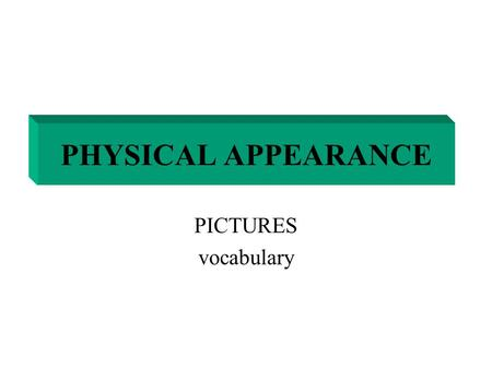 PHYSICAL APPEARANCE PICTURES vocabulary. DESCRIBE the pictures.