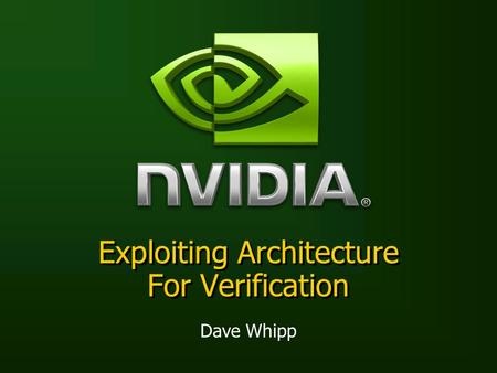 Exploiting Architecture For Verification Dave Whipp.
