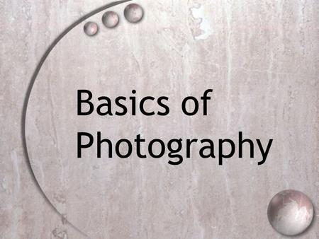 Basics of Photography. History of Photography  The first successful photograph was produced in June/July 1827 by Niépce, it required eight hours of exposure.