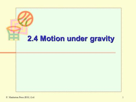 1© Manhattan Press (H.K.) Ltd. 2.4 Motion under gravity.