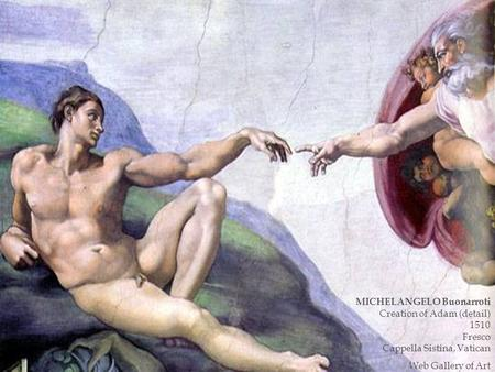 MICHELANGELO Buonarroti Creation of Adam (detail) 1510 Fresco Cappella Sistina, Vatican Web Gallery of Art.