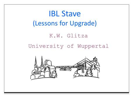 K.W. Glitza University of Wuppertal IBL Stave (Lessons for Upgrade)