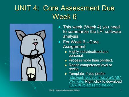 Unit 4: Measuring Leadership (Aitken)1 UNIT 4: Core Assessment Due Week 6 This week (Week 4) you need to summarize the LPI software analysis. This week.