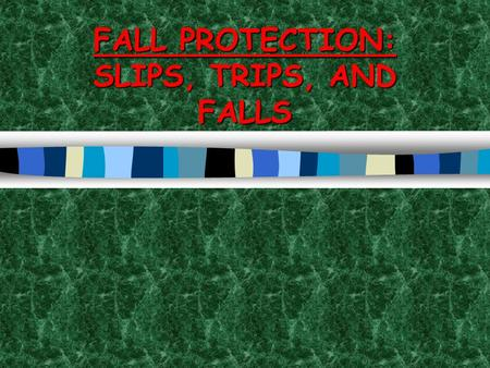 FALL PROTECTION: SLIPS, TRIPS, AND FALLS INJURY PREVENTION  You take hundreds of steps every day, but how many of those steps do you take seriously?