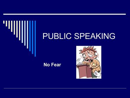 PUBLIC SPEAKING No Fear.